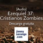 [Audio] Ezequiel 37: Cristianos Zombies