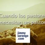Cuando los pastores necesitan un pastor